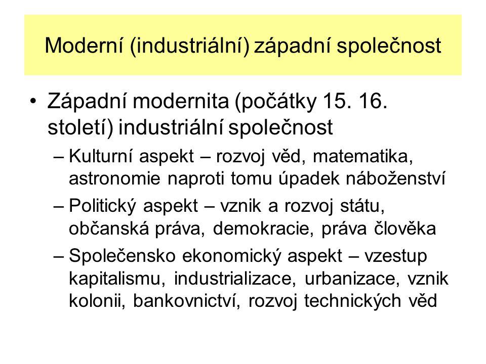 Moderní (industriální) západní společnost Západní modernita (počátky 15. 16. století) industriální společnost –Kulturní aspekt – rozvoj věd, matematik