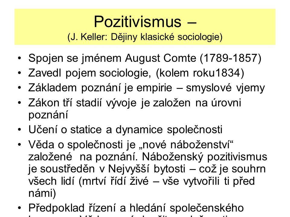 Pozitivismus – (J. Keller: Dějiny klasické sociologie) Spojen se jménem August Comte (1789-1857) Zavedl pojem sociologie, (kolem roku1834) Základem po