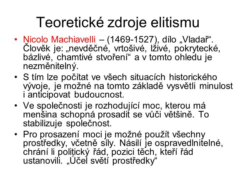 """Teoretické zdroje elitismu Nicolo Machiavelli – (1469-1527), dílo """"Vladař"""". Člověk je: """"nevděčné, vrtošivé, lživé, pokrytecké, bázlivé, chamtivé stvoř"""