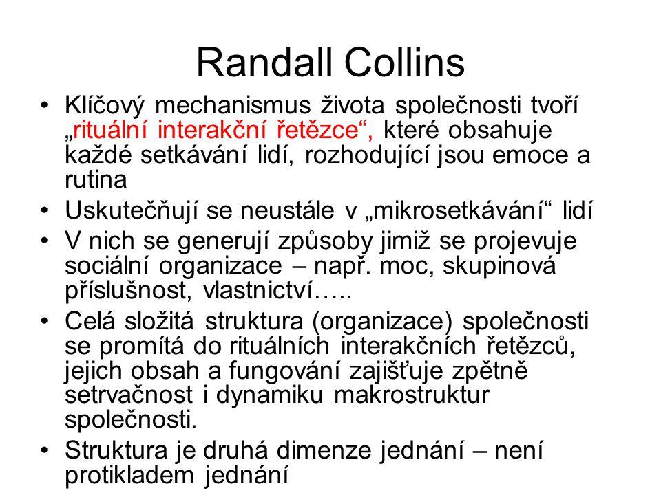 """Randall Collins Klíčový mechanismus života společnosti tvoří """"rituální interakční řetězce"""", které obsahuje každé setkávání lidí, rozhodující jsou emoc"""