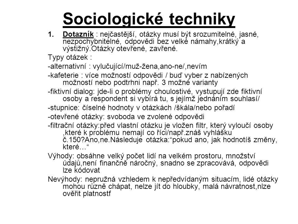 Sociologické techniky 1.Dotazník : nejčastější, otázky musí být srozumitelné, jasné, nezpochybnitelné, odpovědi bez velké námahy,krátký a výstižný.Otázky otevřené, zavřené.