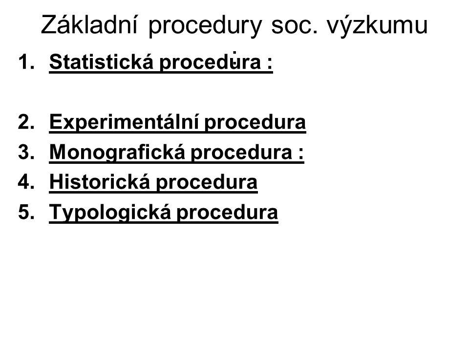 Statistická procedura : Velký počet zkoumaných Odhad budoucího vývoje Výběrové šetření Statistická indukce Šetří čas, energii a náklady na výzkum Častější náhodné výběry Srovnávací metoda Popis číselný pomocí tabulek a grafů Srovnání pomocí korelací, hypotéz, odchylek,funkcí…