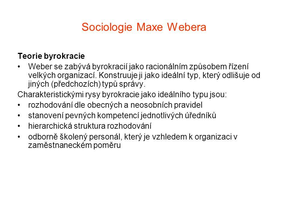 Sociologie Maxe Webera Teorie byrokracie Weber se zabývá byrokracií jako racionálním způsobem řízení velkých organizací. Konstruuje ji jako ideální ty
