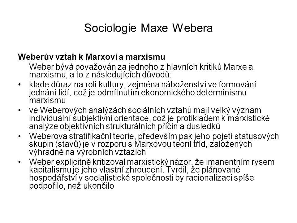 Sociologie Maxe Webera Weberův vztah k Marxovi a marxismu Weber bývá považován za jednoho z hlavních kritiků Marxe a marxismu, a to z následujících dů