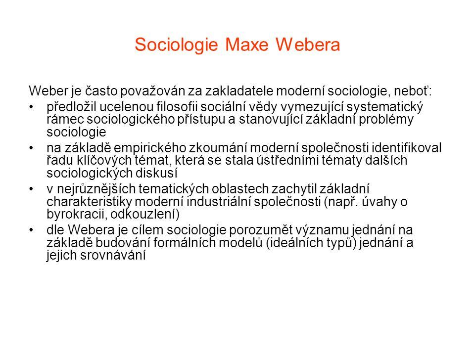 Sociologie Maxe Webera Weber je často považován za zakladatele moderní sociologie, neboť: předložil ucelenou filosofii sociální vědy vymezující system