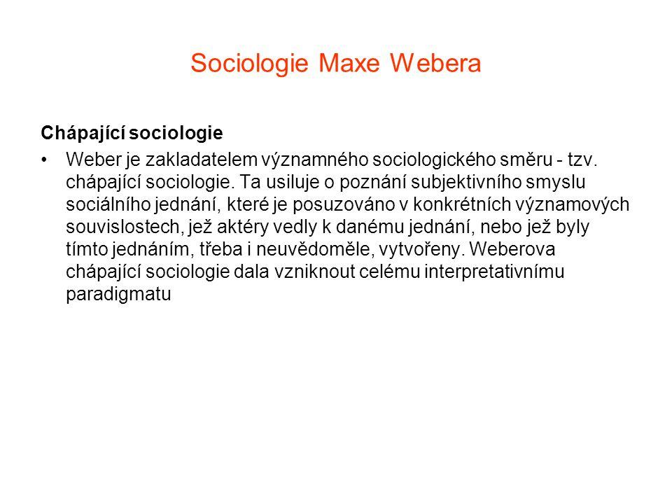 Sociologie Maxe Webera Chápající sociologie Weber je zakladatelem významného sociologického směru - tzv. chápající sociologie. Ta usiluje o poznání su