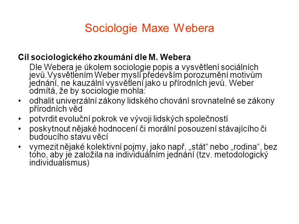 Sociologie Maxe Webera Cíl sociologického zkoumání dle M. Webera Dle Webera je úkolem sociologie popis a vysvětlení sociálních jevů.Vysvětlením Weber