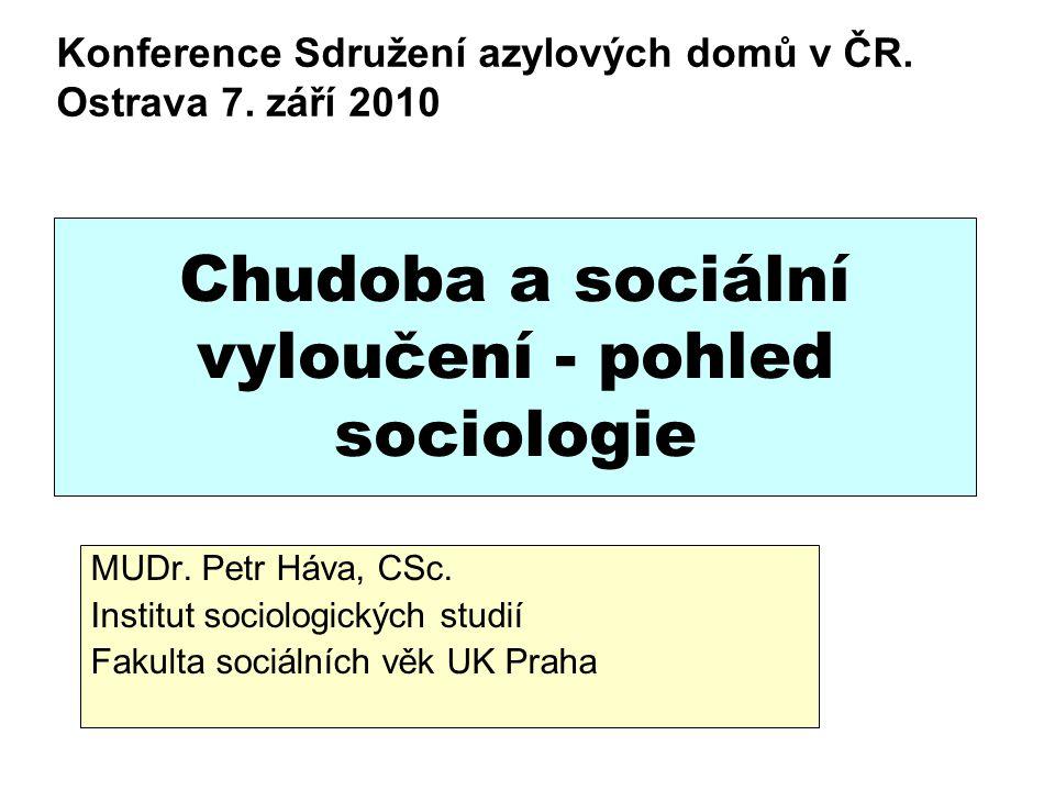 Chudoba a sociální vyloučení - pohled sociologie MUDr. Petr Háva, CSc. Institut sociologických studií Fakulta sociálních věk UK Praha Konference Sdruž