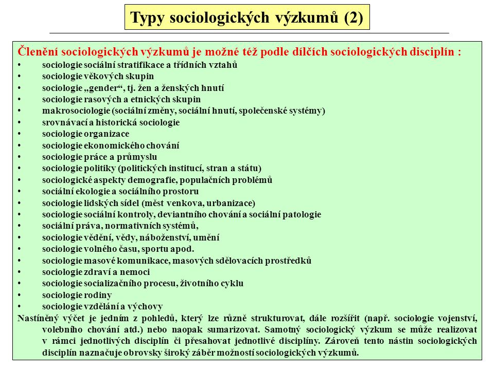Typy sociologických výzkumů (2) Členění sociologických výzkumů je možné též podle dílčích sociologických disciplín : sociologie sociální stratifikace