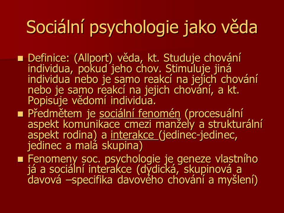 Sociální psychologie jako věda Definice: (Allport) věda, kt. Studuje chování individua, pokud jeho chov. Stimuluje jiná individua nebo je samo reakcí