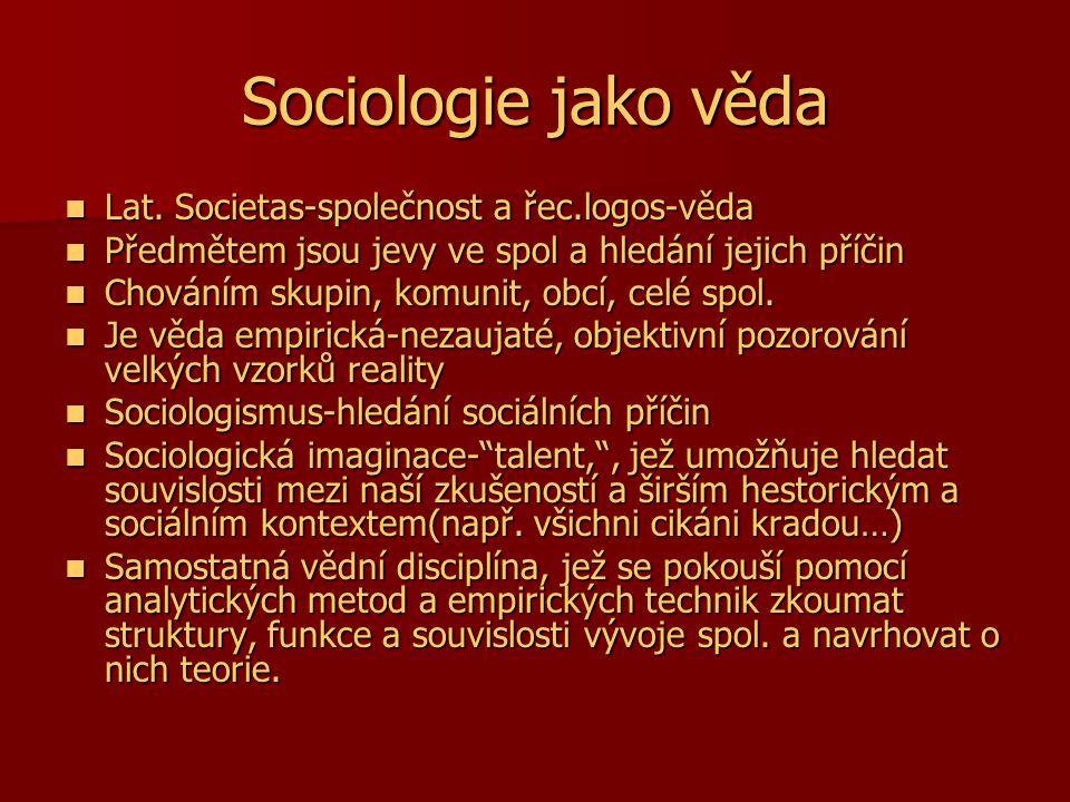 Sociologie jako věda Lat. Societas-společnost a řec.logos-věda Lat. Societas-společnost a řec.logos-věda Předmětem jsou jevy ve spol a hledání jejich