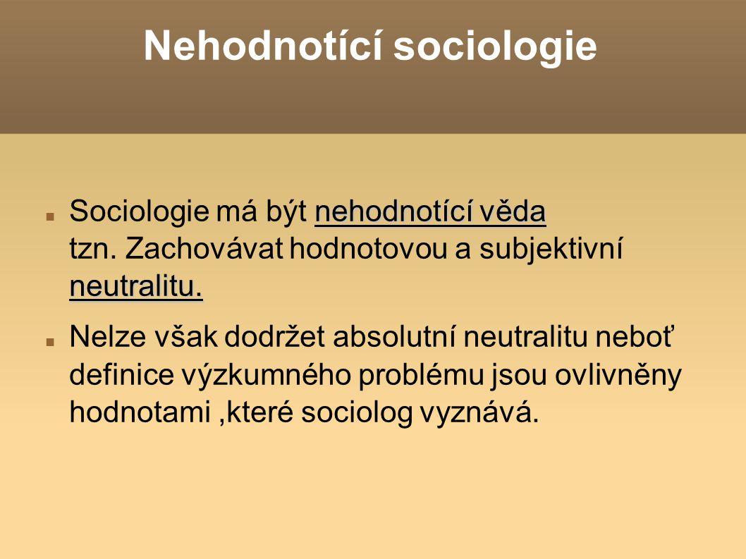 Nehodnotící sociologie nehodnotící věda neutralitu. Sociologie má být nehodnotící věda tzn. Zachovávat hodnotovou a subjektivní neutralitu. Nelze však