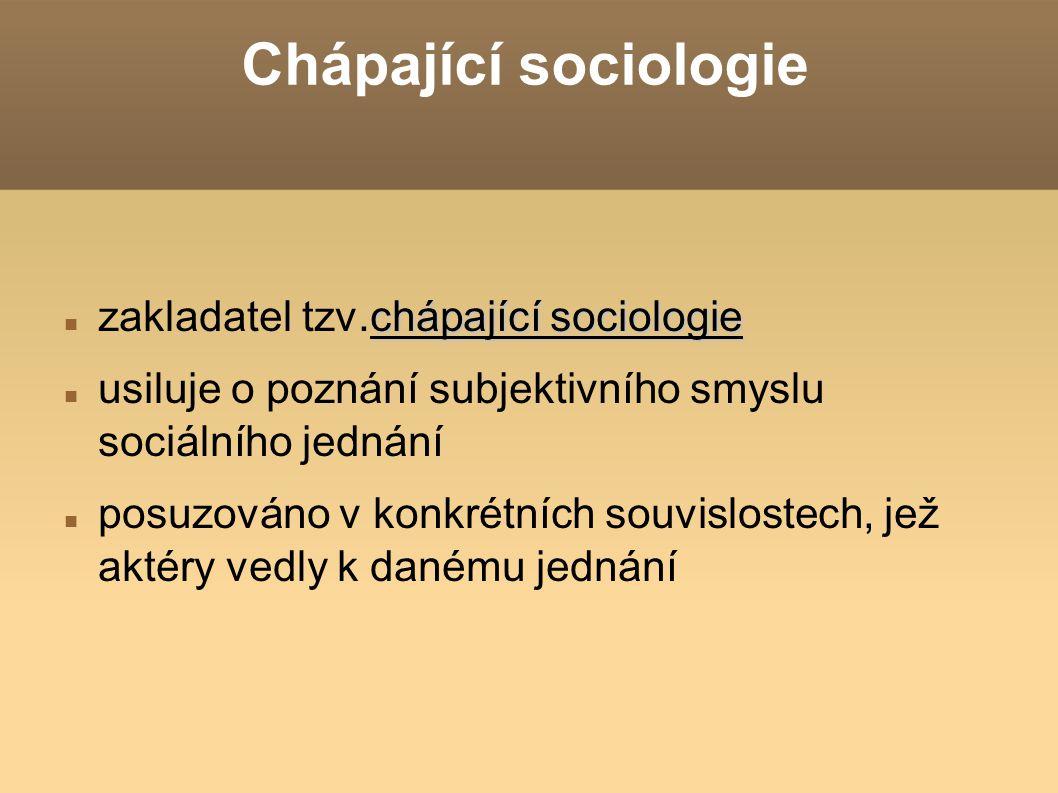 Chápající sociologie chápající sociologie zakladatel tzv.chápající sociologie usiluje o poznání subjektivního smyslu sociálního jednání posuzováno v k