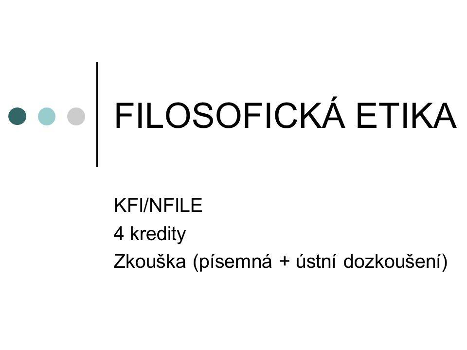 FILOSOFICKÁ ETIKA KFI/NFILE 4 kredity Zkouška (písemná + ústní dozkoušení)