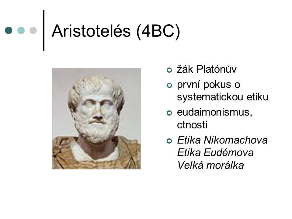 Aristotelés (4BC) žák Platónův první pokus o systematickou etiku eudaimonismus, ctnosti Etika Nikomachova Etika Eudémova Velká morálka