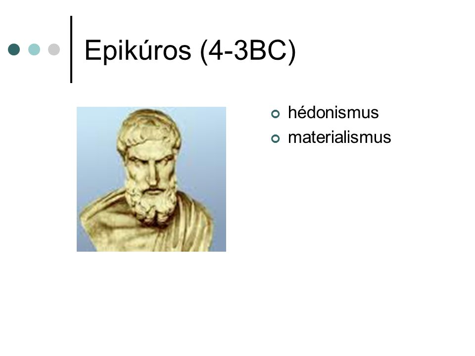 Epikúros (4-3BC) hédonismus materialismus