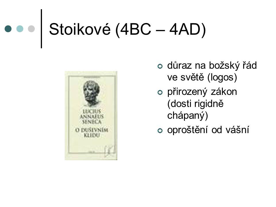 Stoikové (4BC – 4AD) důraz na božský řád ve světě (logos) přirozený zákon (dosti rigidně chápaný) oproštění od vášní