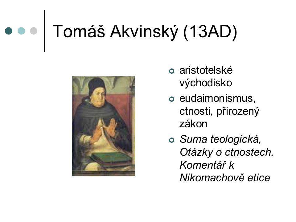 Tomáš Akvinský (13AD) aristotelské východisko eudaimonismus, ctnosti, přirozený zákon Suma teologická, Otázky o ctnostech, Komentář k Nikomachově etice