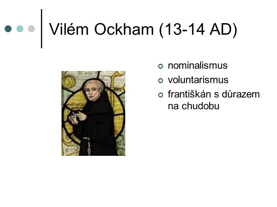 Vilém Ockham (13-14 AD) nominalismus voluntarismus františkán s důrazem na chudobu