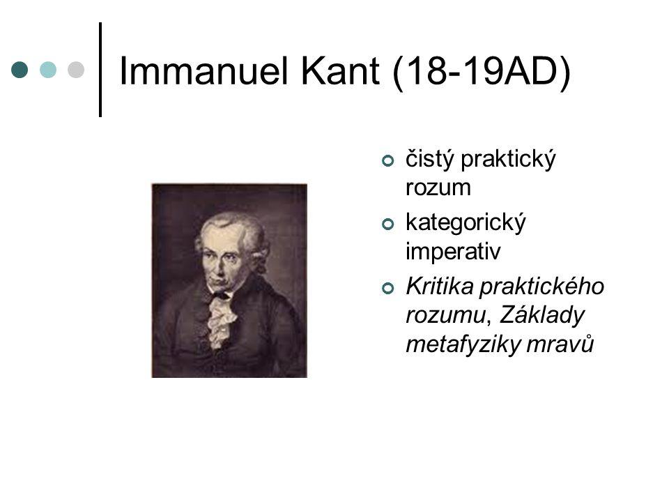 Immanuel Kant (18-19AD) čistý praktický rozum kategorický imperativ Kritika praktického rozumu, Základy metafyziky mravů