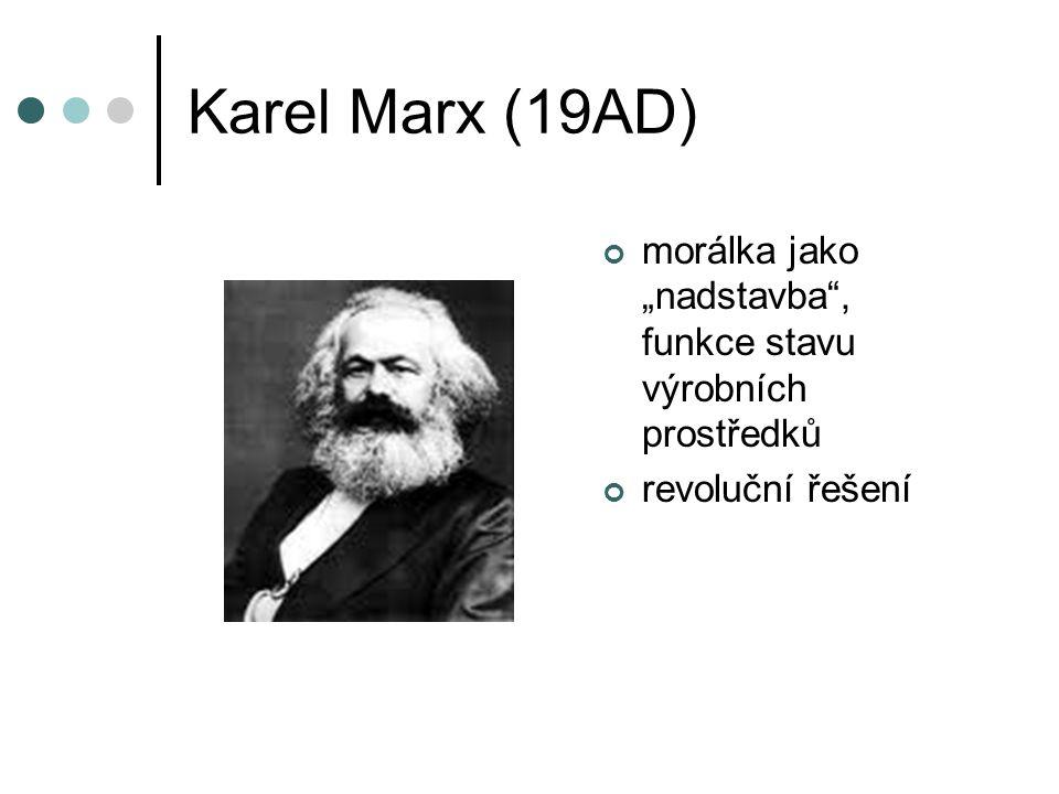 """Karel Marx (19AD) morálka jako """"nadstavba , funkce stavu výrobních prostředků revoluční řešení"""