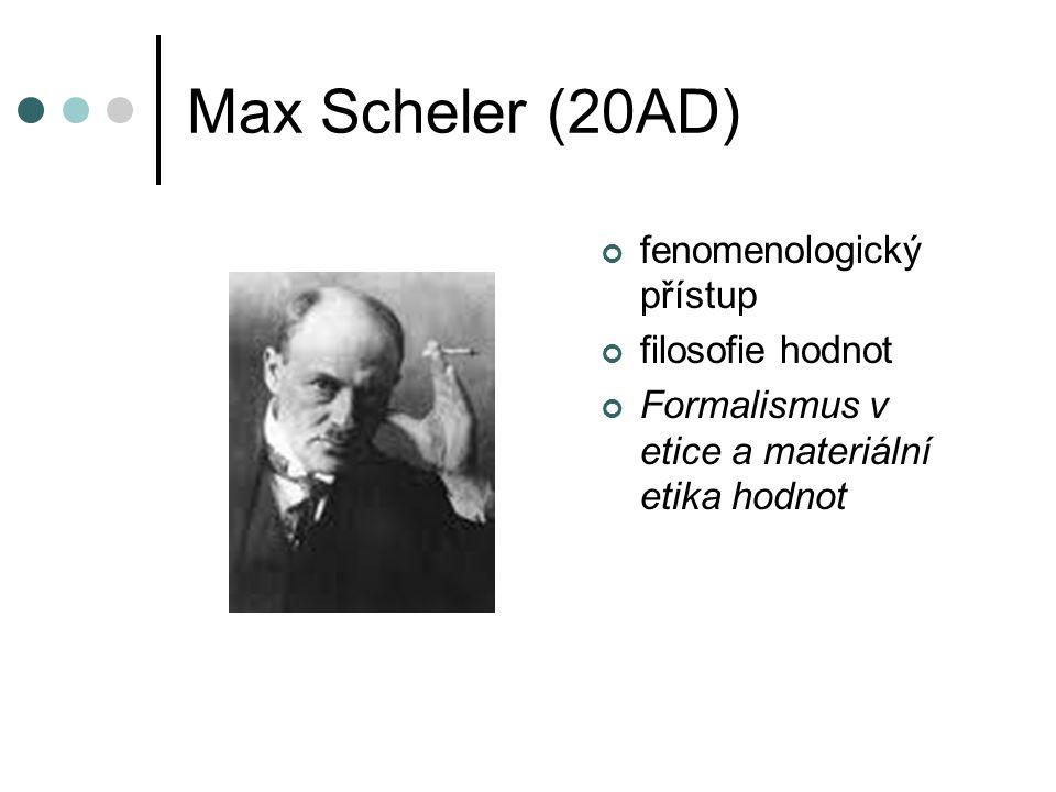 Max Scheler (20AD) fenomenologický přístup filosofie hodnot Formalismus v etice a materiální etika hodnot