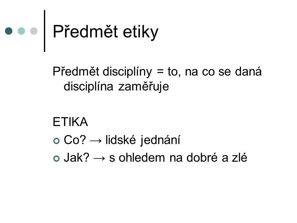 Předmět etiky Předmět disciplíny = to, na co se daná disciplína zaměřuje ETIKA Co.
