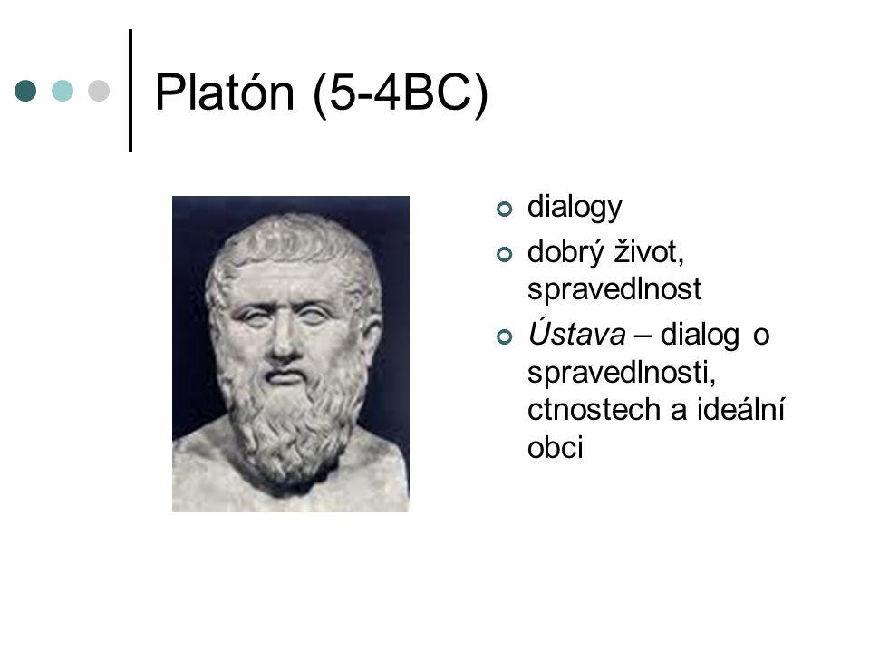 Platón (5-4BC) dialogy dobrý život, spravedlnost Ústava – dialog o spravedlnosti, ctnostech a ideální obci