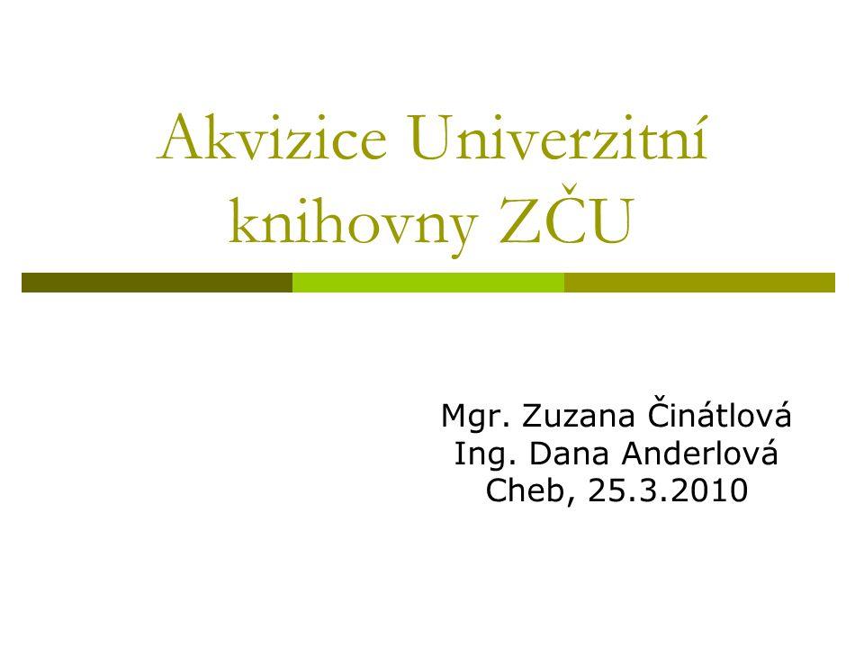 Akvizice Univerzitní knihovny ZČU Mgr. Zuzana Činátlová Ing. Dana Anderlová Cheb, 25.3.2010