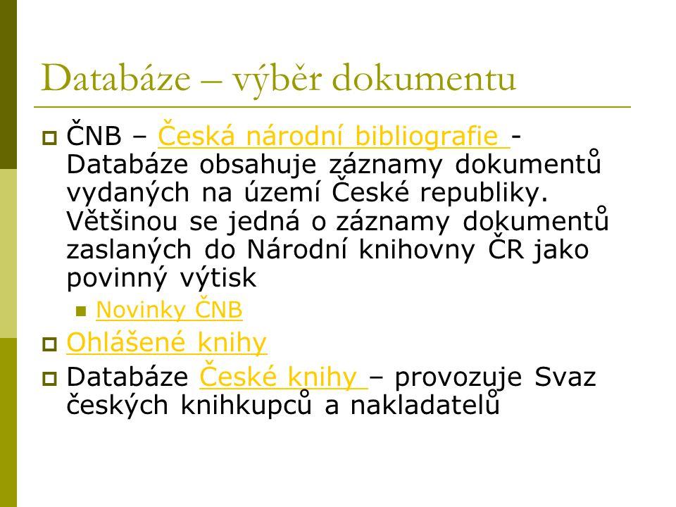 Databáze – výběr dokumentu  ČNB – Česká národní bibliografie - Databáze obsahuje záznamy dokumentů vydaných na území České republiky. Většinou se jed