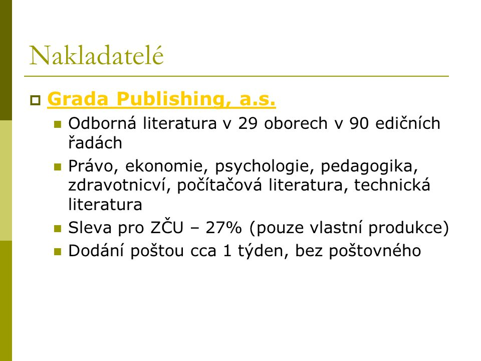 Nakladatelé  Grada Publishing, a.s. Grada Publishing, a.s. Odborná literatura v 29 oborech v 90 edičních řadách Právo, ekonomie, psychologie, pedagog