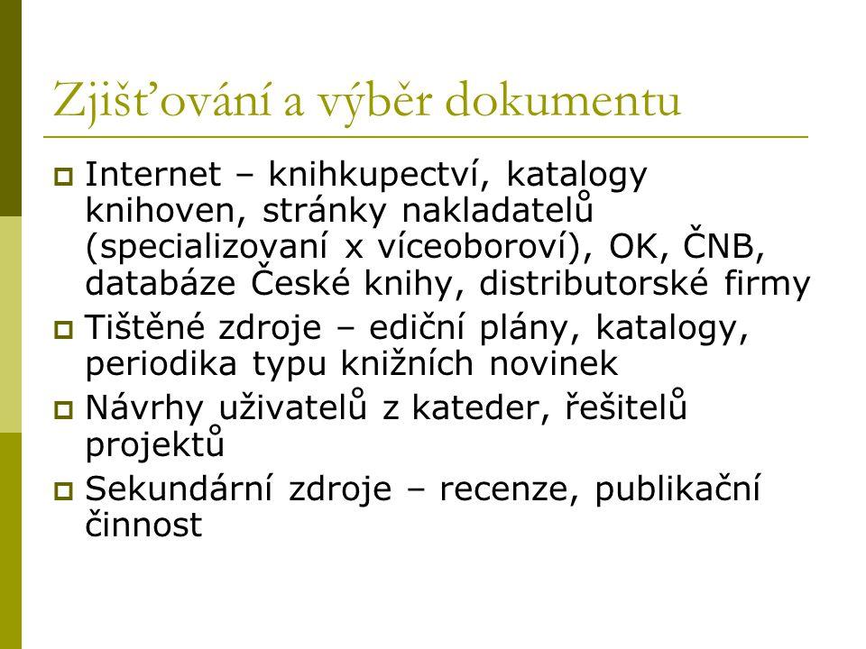 Zjišťování a výběr dokumentu  Internet – knihkupectví, katalogy knihoven, stránky nakladatelů (specializovaní x víceoboroví), OK, ČNB, databáze České