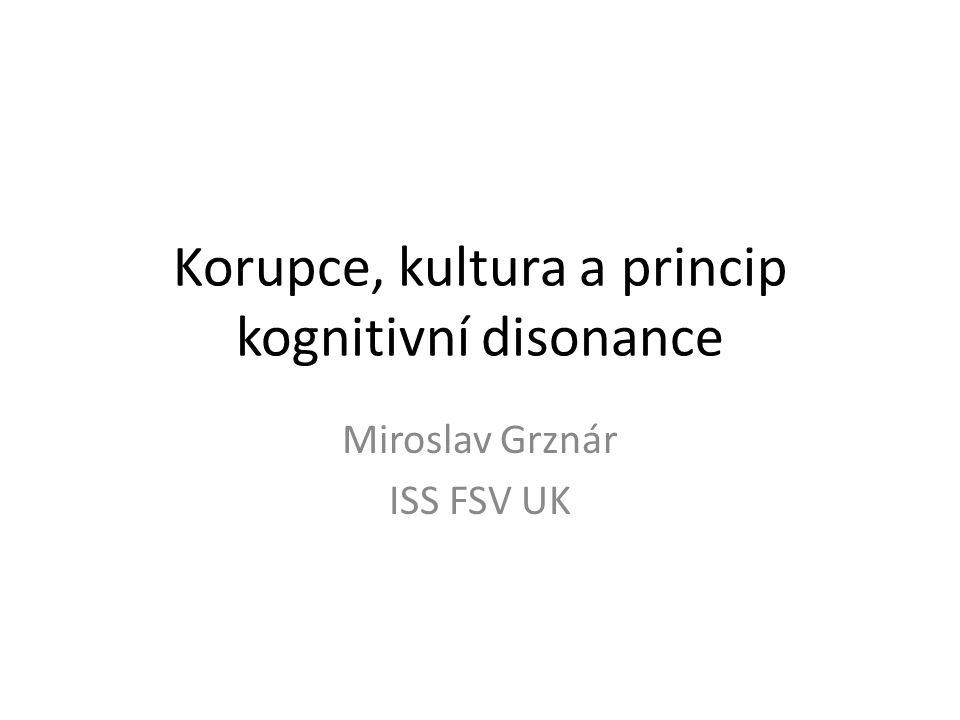 Korupce, kultura a princip kognitivní disonance Miroslav Grznár ISS FSV UK