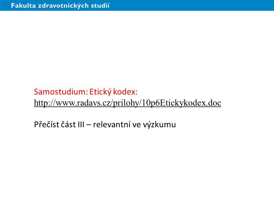 Samostudium: Etický kodex: http://www.radavs.cz/prilohy/10p6Etickykodex.doc Přečíst část III – relevantní ve výzkumu