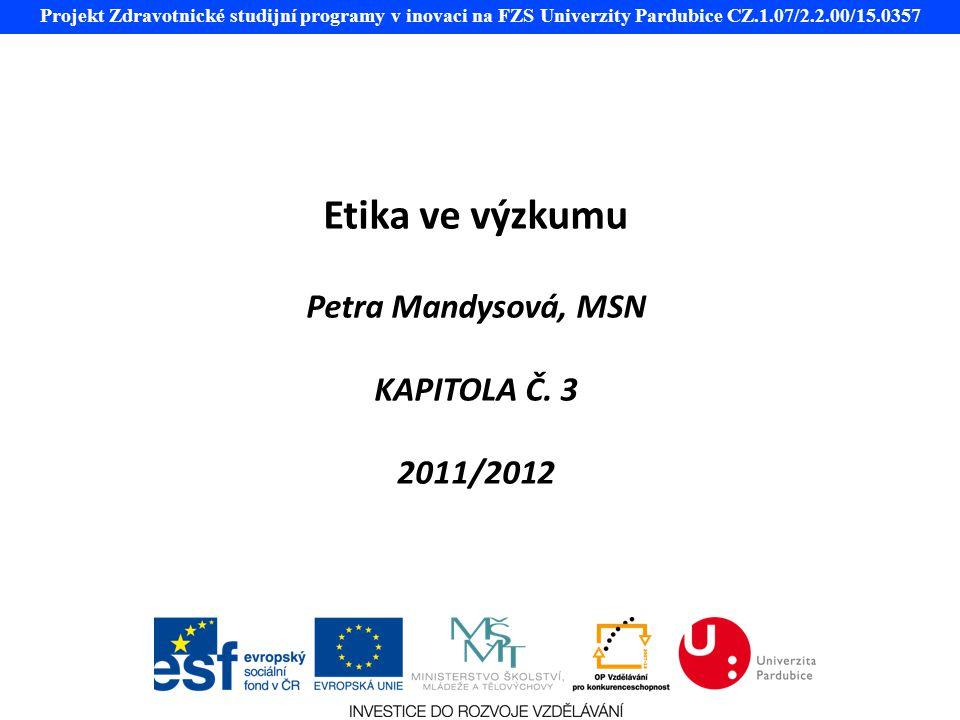 Projekt Zdravotnické studijní programy v inovaci na FZS Univerzity Pardubice CZ.1.07/2.2.00/15.0357 Etika ve výzkumu Petra Mandysová, MSN KAPITOLA Č.