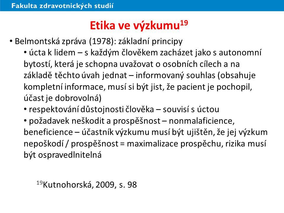 Zdroje: KUTNOHORSKÁ, J. Výzkum v ošetřovatelství. Praha, Grada, 2009.