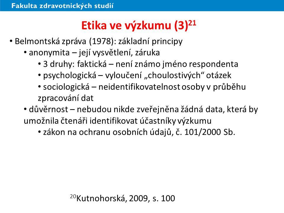 Etika ve výzkumu (3) 21 Belmontská zpráva (1978): základní principy anonymita – její vysvětlení, záruka 3 druhy: faktická – není známo jméno responden