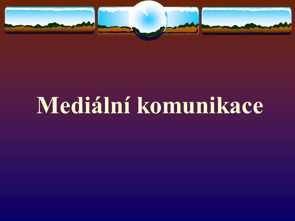 Mediální gramotnost a mediální výchova  Média a společenské vztahy  Rozdílné typy teorií (Yves Bertrand)  Věda o komunikaci a studium masové komunikace  Struktuální, behaviorální, kulturální přístup k MK  Roviny komunikace