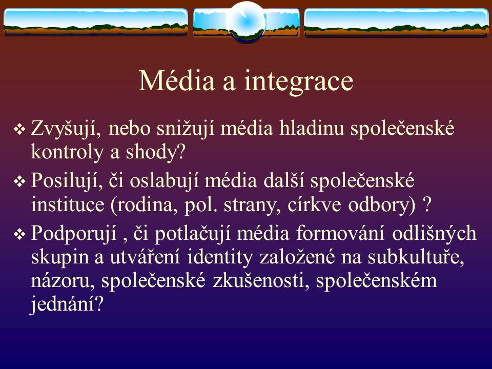 Média a integrace  Zvyšují, nebo snižují média hladinu společenské kontroly a shody?  Posilují, či oslabují média další společenské instituce (rodin