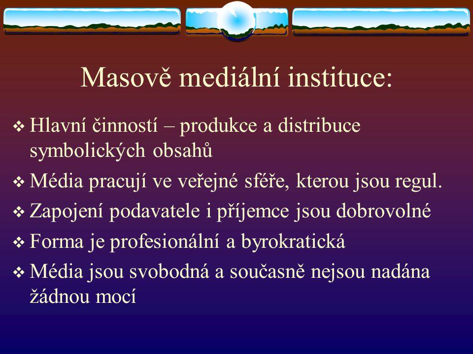 Masově mediální instituce:  Hlavní činností – produkce a distribuce symbolických obsahů  Média pracují ve veřejné sféře, kterou jsou regul.  Zapoje