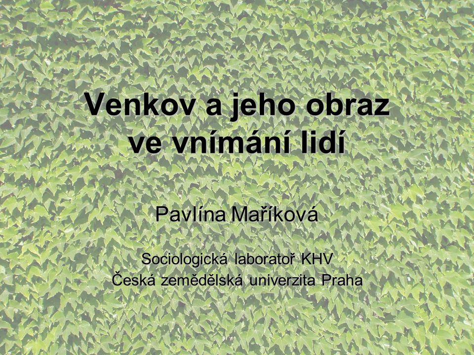 Venkov a jeho obraz ve vnímání lidí Pavlína Maříková Sociologická laboratoř KHV Česká zemědělská univerzita Praha