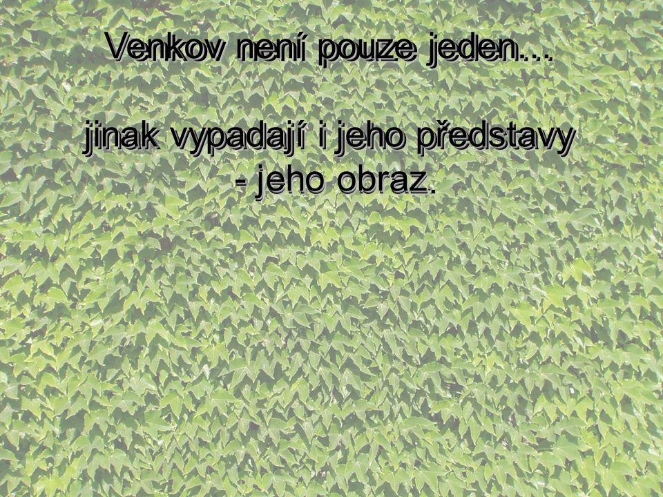Venkov není pouze jeden… jinak vypadají i jeho představy - jeho obraz.