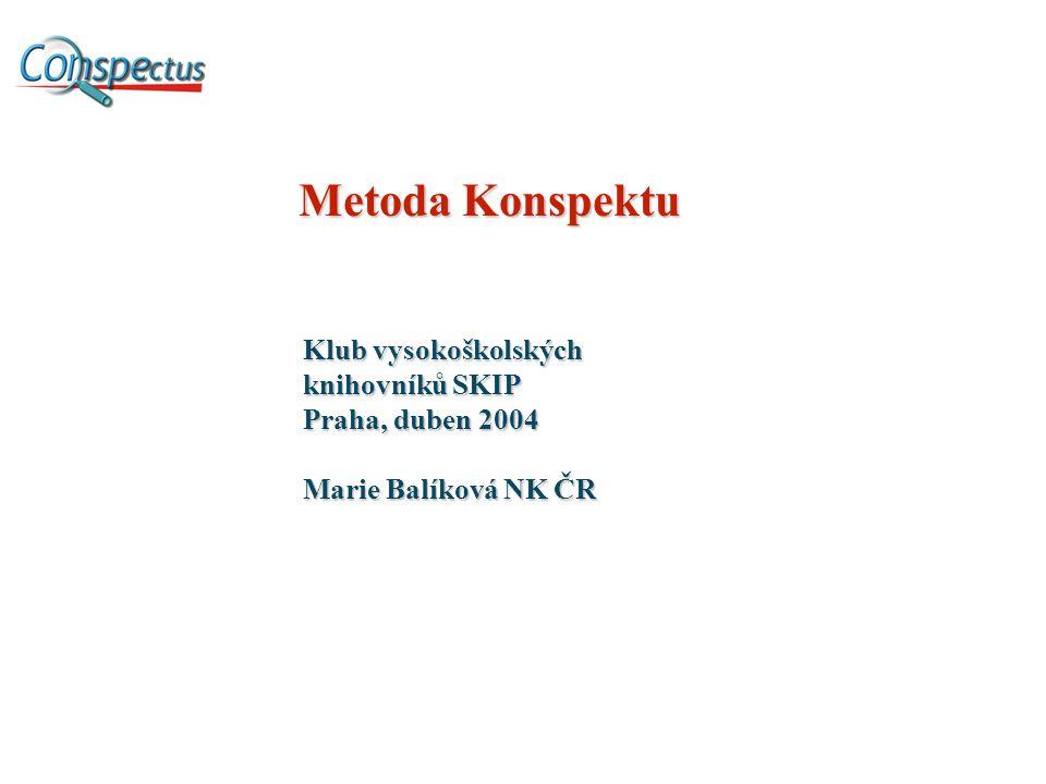 Metoda Konspektu Klub vysokoškolských knihovníků SKIP Praha, duben 2004 Marie Balíková NK ČR