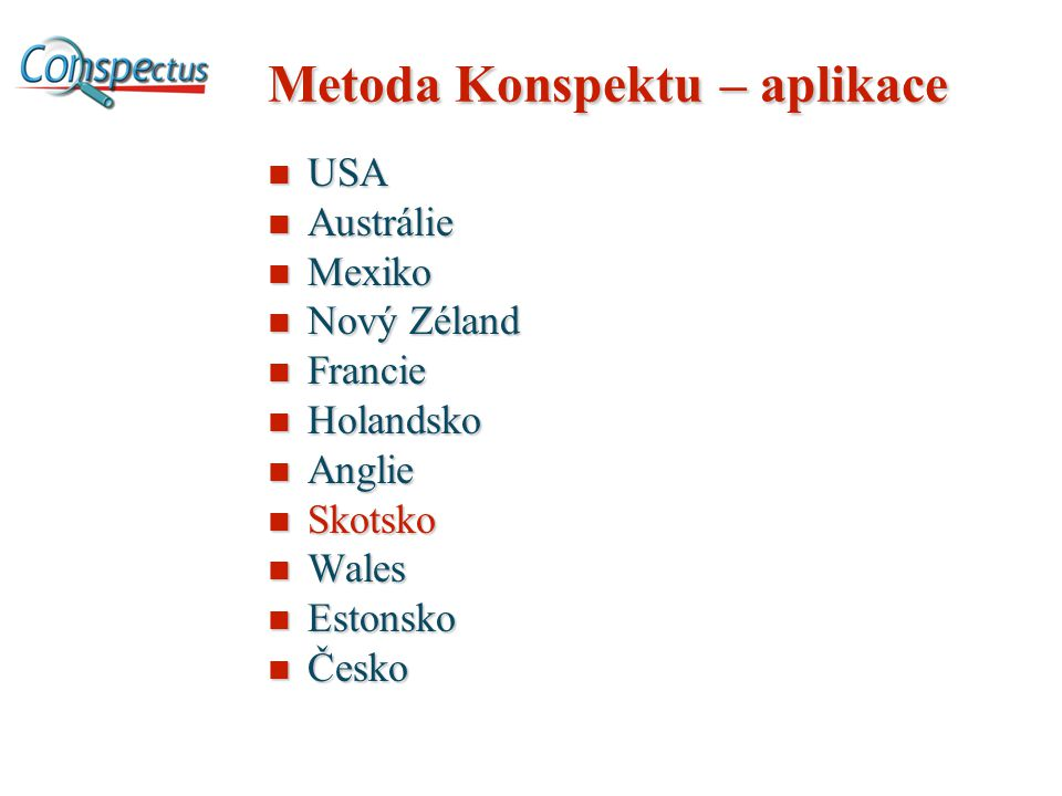 Metoda Konspektu – aplikace USA USA Austrálie Austrálie Mexiko Mexiko Nový Zéland Nový Zéland Francie Francie Holandsko Holandsko Anglie Anglie Skotsko Skotsko Wales Wales Estonsko Estonsko Česko Česko