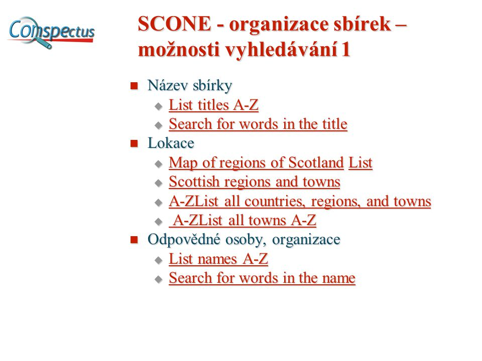 SCONE - organizace sbírek – možnosti vyhledávání 1 Název sbírky Název sbírky  List titles A-Z List titles A-Z List titles A-Z  Search for words in t