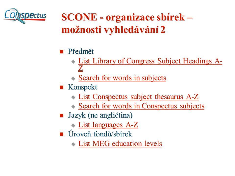 SCONE - organizace sbírek – možnosti vyhledávání 2 Předmět Předmět  List Library of Congress Subject Headings A- Z List Library of Congress Subject H