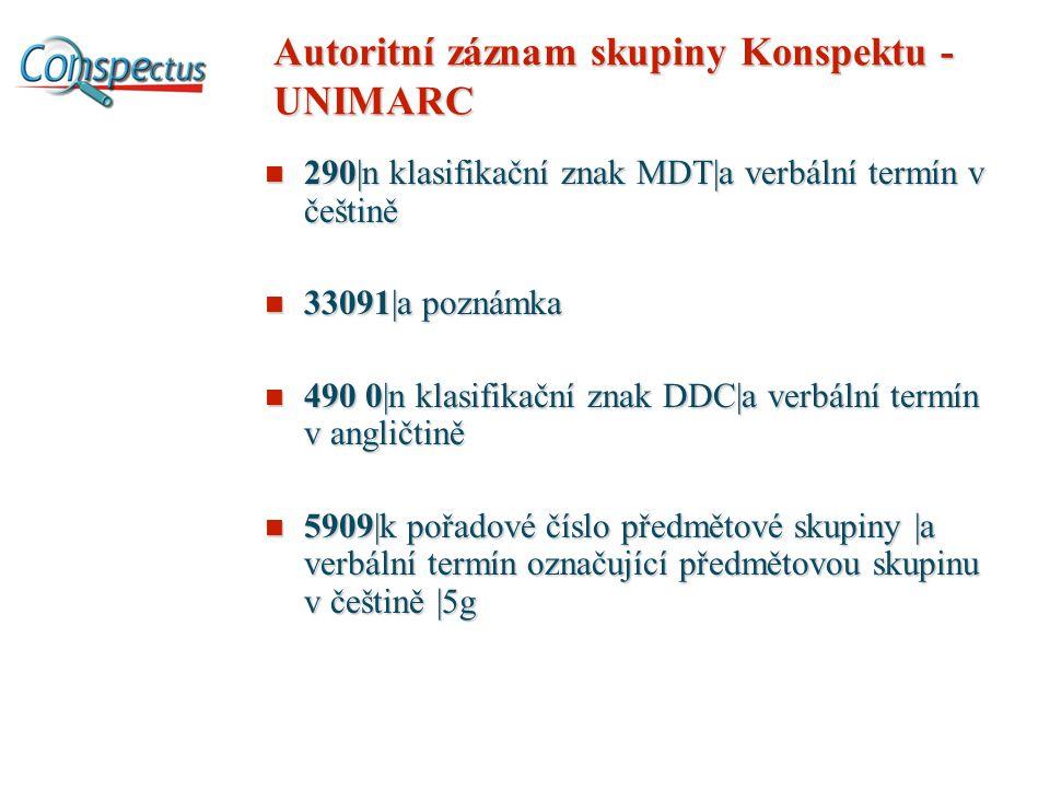 Autoritní záznam skupiny Konspektu - UNIMARC 290|n klasifikační znak MDT|a verbální termín v češtině 290|n klasifikační znak MDT|a verbální termín v č