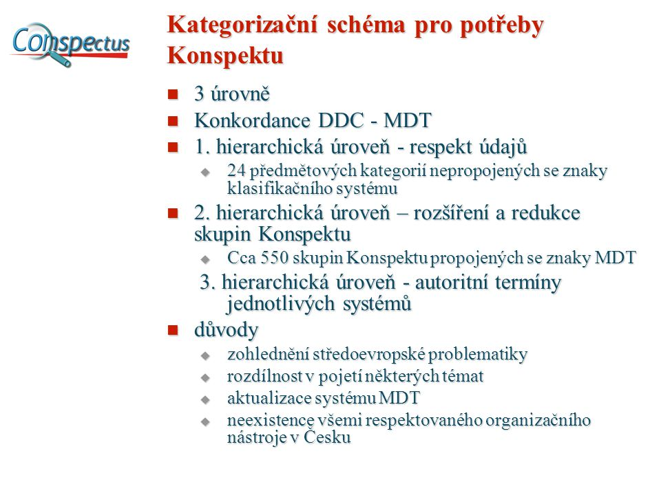 Kategorizační schéma pro potřeby Konspektu 3 úrovně 3 úrovně Konkordance DDC - MDT Konkordance DDC - MDT 1. hierarchická úroveň - respekt údajů 1. hie