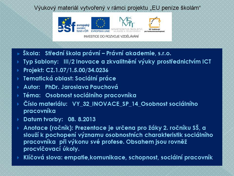 ► Škola: Střední škola právní – Právní akademie, s.r.o.  Typ šablony: III/2 Inovace a zkvalitnění výuky prostřednictvím ICT  Projekt: CZ.1.07/1.5.00