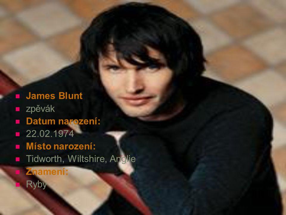 James Blunt zpěvák Datum narození: 22.02.1974 Místo narození: Tidworth, Wiltshire, Anglie Znamení: Ryby